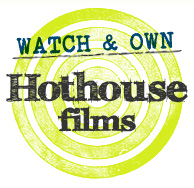 Watch and own Hothouse Films